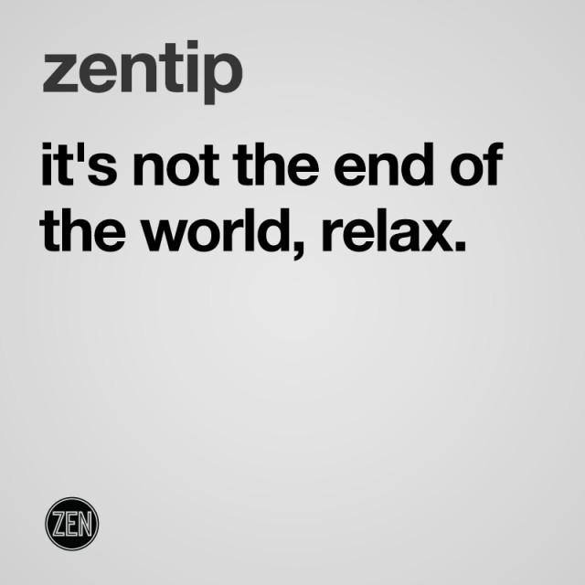 zentip_nottheendoftheworldrelax