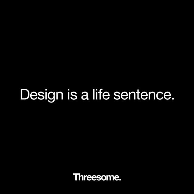 threesome_designquote_designisalifesentence_justinfox